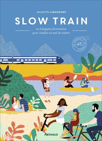 Slow Train De Juliette Labaronne Editions Arthaud
