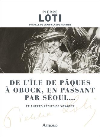 De l'île de Pâques à Obock, en passant par Séoul... et autres récits de voyages